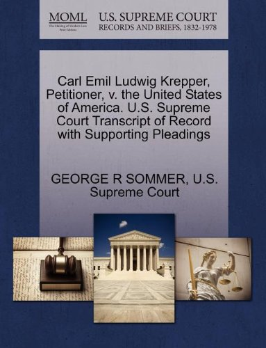 Carl Emil Ludwig Krepper, Petitioner, v. the United States of America. U.S. Supreme Court Transcript of Record with Supporting Pleadings