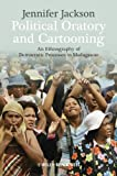 Political Oratory and Cartooning: An Ethnography of Democratic Process in Madagascar (New Directions in Ethnography)