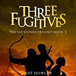 Three Fugitives: The Six Stones Trilogy, Book 1 | Nat Howler