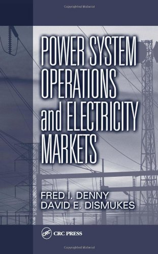 By Fred I. Denny Power System Operations and Electricity Markets (Electric Power Engineering Series) (1st Frist Edition) [Hardcover] ebook