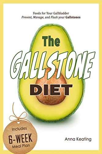 The Gallstone Diet: Foods for Your Gallbladder - Prevent, Manage, and Flush your Gallstones ()