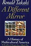 A Different Mirror: A History of Multicultural America by Ronald Takaki (1993-06-03)