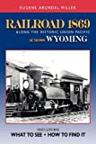 Railroad 1869 along the Historic Union Pacific Across Wyoming, Eugene Arundel Miller, 097285116X