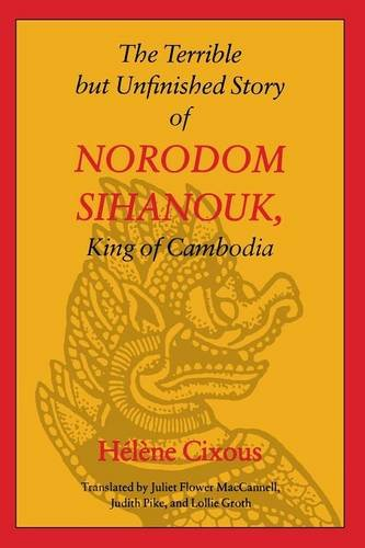 The Terrible but Unfinished Story of Norodom Sihanouk, King of Cambodia (European Women Writers)