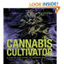 Cannabis Cultivator: A Step-By-Step Guide to Growing Marijuana