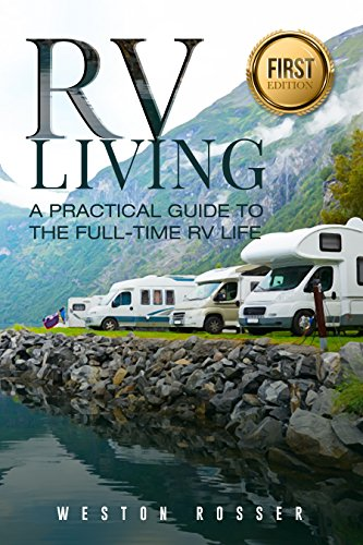 RV Living: A Practical Guide To The FullTime RV Life RV Living RVing Motorhome Motor Vehicle Mobile Home Boondocks Camping