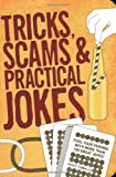 Tricks, Scams and Practical Jokes