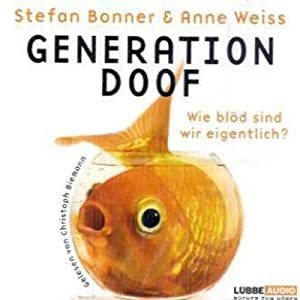 Generation Doof. Wie blöd sind wir eigentlich? Hörbuch