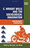 C. Wright Mills and the Sociological Imagination : Contemporary Perspectives, John Scott, Ann Nilsen, 1782540024
