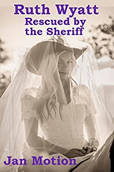 Ruth Wyatt: Rescued By The Sheriff by [Motion, Jan]