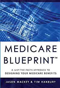 Medicare blueprint : : a just-the-facts approach to designing your Medicare benefits