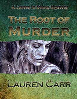 The Root of Murder (Lovers in Crime Mystery Book 4) by [Carr, Lauren]
