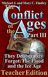 The Conflict of the Ages Teacher Edition III They Deliberately Forgot The Flood and the Ice Age