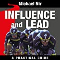 Influence and Lead: Fundamentals for Personal and Professional Growth: The Leadership Series, Volume 6 Audiobook by Michael Nir Narrated by Scott R. Pollak
