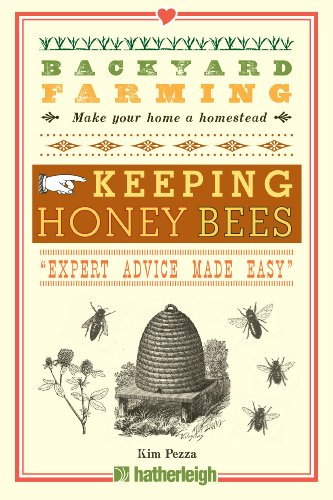 Backyard Farming: Keeping Honey Bees: From Hive Management to Honey Harvesting and More by [Pezza, Kim]