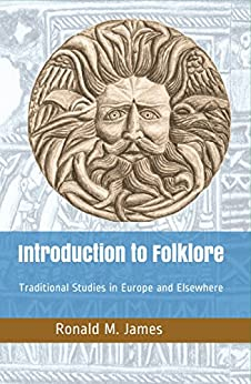 Introduction to Folklore: Traditional Studies in Europe and Elsewhere by [James, Ronald M.]