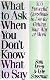 What to Ask When You Don't Know What to Say, Sam Deep and Lyle Sussman, 1567311903