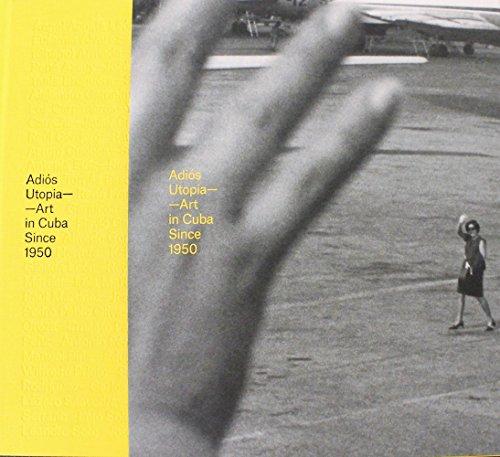 Adiós Utopia - Art in Cuba Since 1950