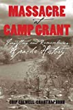 Massacre at Camp Grant: Forgetting and Remembering Apache History, Chip Colwell-Chanthaphonh, 0816525846