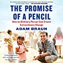 The Promise of a Pencil: How an Ordinary Person Can Create Extraordinary Change Audiobook by Adam Braun Narrated by Kirby Heyborne