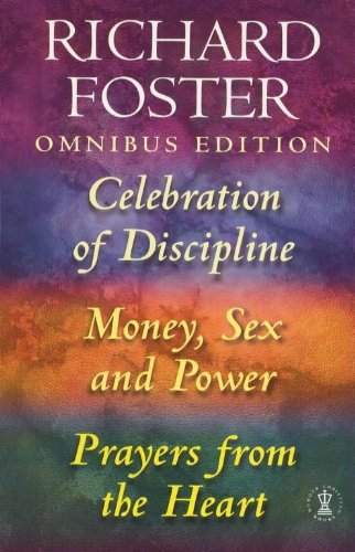 Richard Foster Omnibus: ' Celebration of Discipline ' , ' Money, Sex and Power ' , ' Prayers from the Heart '