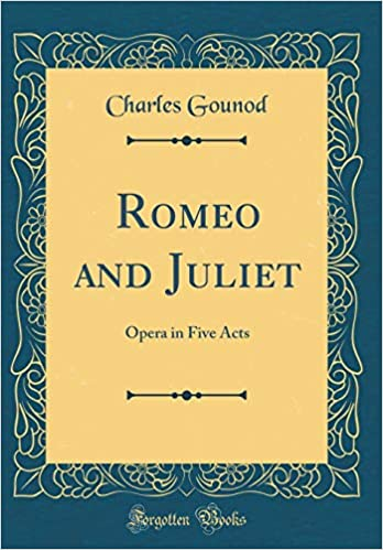 Romeo And Juliet Opera In Five Acts Classic Reprint Amazon