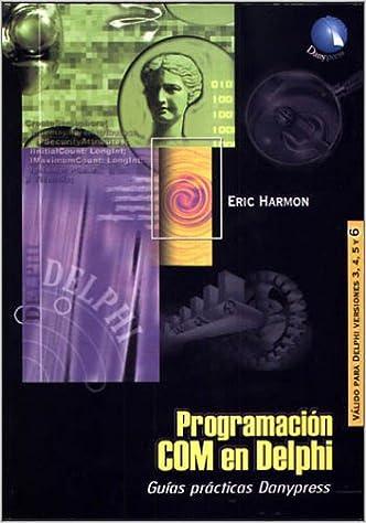 Programación COM en Delphi (Spanish Edition): Eric Harmon: 9788492392667: Amazon.com: Books