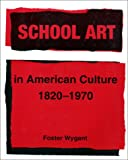 School Art in American Culture, 1820-1970 9780961037611