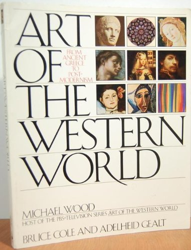 ART OF THE WESTERN WORLD From Ancient Greece to Post Modernism (The Art And Architecture Of Ancient Greece)