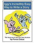 Iggy's Incredibly Easy Way to Write a Story, Francis Glebas, 1480251127