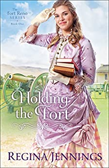 Holding the Fort (The Fort Reno Series Book #1) by [Jennings, Regina]