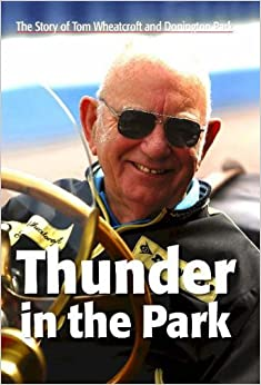 Book Thunder in the Park: The Story of Tom Wheatcroft and Donington Park