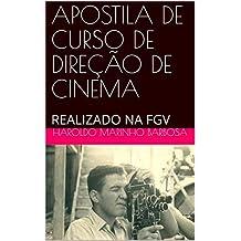 APOSTILA DE CURSO DE DIREÇÃO DE CINEMA: REALIZADO NA FGV (Portuguese Edition)