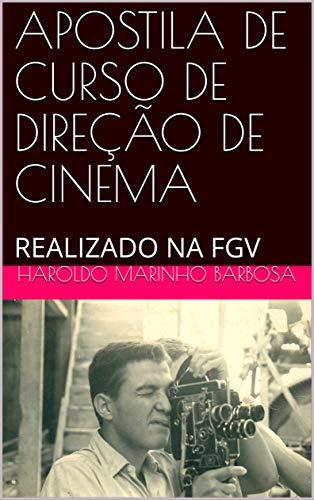 APOSTILA DE CURSO DE DIREÇÃO DE CINEMA: REALIZADO NA FGV
