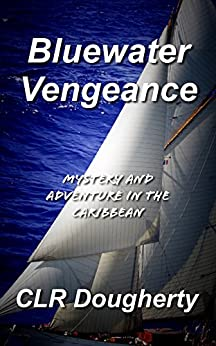 Bluewater Vengeance: Mystery and Adventure in the Caribbean (Bluewater Thrillers Book 2) by [Dougherty, Charles]