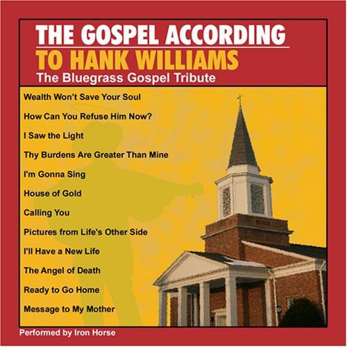 Gospel According To Hank Williams: The Bluegrass Gospel Tribute by Cmh Records