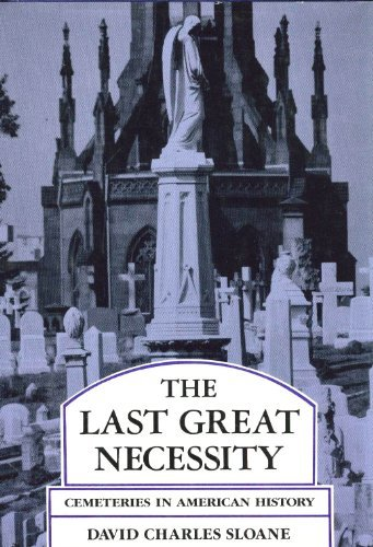 The Last Great Necessity: Cemeteries in American History (Creating the North American Landscape) (Last Landscape)