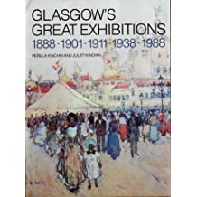 Glasgow's Great Exhibitions: 1888, 1901, 1911, 1938, 1988