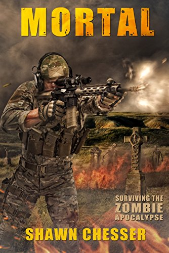 Mortal (Surviving the Zombie Apocalypse Book 6) by [Chesser, Shawn]
