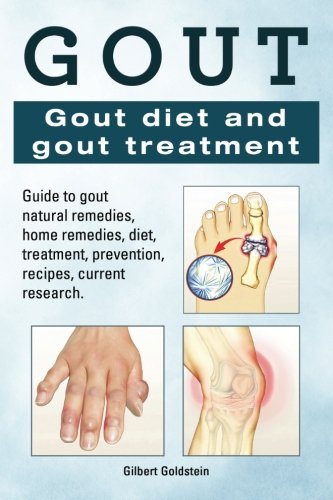 Gout  Gout Diet And Gout Treatment  Guide To Gout Natural Remedies  Home Remedies  Diet  Treatment  Prevention  Recipes  Current Research