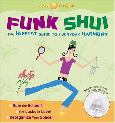 Read Online Funk Shui: The Hippest Guide To Everyday Harmony (Soul Candy Kits) pdf