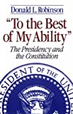 To the Best of My Ability : The President and the Constitution, Robinson, Donald L., 0393957810
