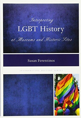 Interpreting LGBT History at Museums and Historic Sites (Interpreting History)