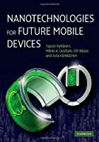Nanotechnologies for Future Mobile Devices Front Cover