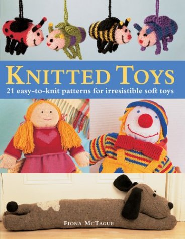 Knitted Toys: 21 Easy-to-Knit Patterns for Irresistible Soft Toys