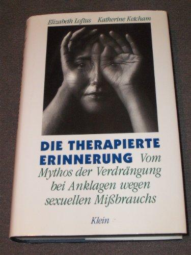 Die therapierte Erinnerung. Vom Mythos der Verdrängung bei Anklagen wegen sexuellen Missbrauchs