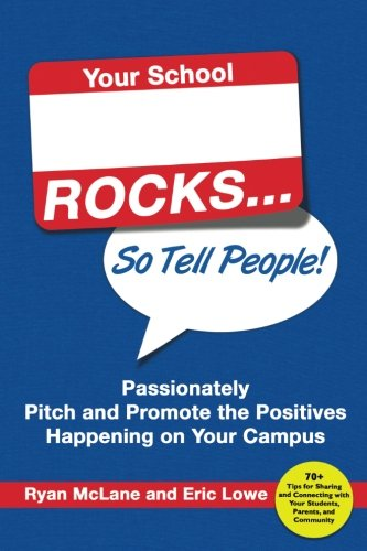 (Your School Rocks: Passionately Pitch and Promote the Positives Happening on Your Campus)