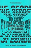 img - for The Secret War Between Downloading and Uploading: Tales of the Computer as Culture Machine (Hardback) - Common book / textbook / text book