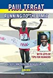 Paul Tergat: Running to the Limit: His Life and His Training Secrets, with Many Tips for Runners