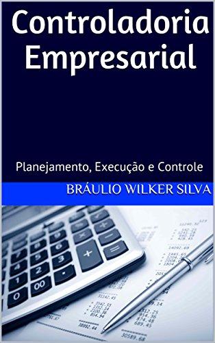 Controladoria Empresarial: Segunda Edição, Revista e Ampliada (2018)